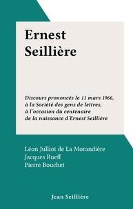 Léon Julliot de La Morandière et Jacques Rueff - Ernest Seillière - Discours prononcés le 11 mars 1966, à la Société des gens de lettres, à l'occasion du centenaire de la naissance d'Ernest Seillière.