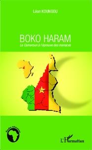 Léon Koungou - Boko Haram - Le Cameroun à l'épreuve des menaces.