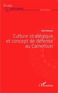 Léon Koungou - Culture stratégique et concept de défense au Cameroun.