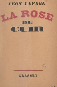 Léon Lafage - La rose de cuir.
