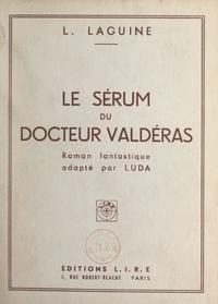 Léon Laguine et  Luda - Le sérum du docteur Valdéras - Roman fantastique.
