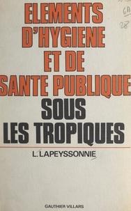 Léon Lapeyssonnie et Hervé Harant - Éléments d'hygiène et de santé publique sous les Tropiques.