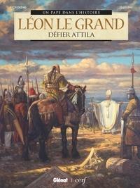 Bernard Lecomte - Léon le Grand - Défier Attila.