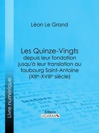 Léon le Grand et  Ligaran - Les Quinze-Vingts depuis leur fondation jusqu'à leur translation au faubourg Saint-Antoine (XIIIe-XVIIIe siècle).