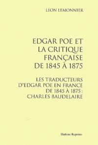 Léon Lemonnier - Edgar Poe et la critique française de 1845 à 1875 - Les traducteurs d'Edgar Poe en France de 1845 à 1875 : Charles Baudelaire.