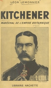 Léon Lemonnier - Kitchener, maréchal de l'Empire britannique.