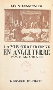 Léon Lemonnier - La vie quotidienne en Angleterre sous Élisabeth.