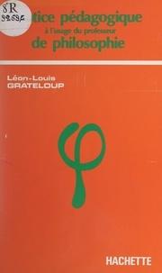 Léon-Louis Grateloup - Notice pédagogique à l'usage du professeur de philosophie en terminale.