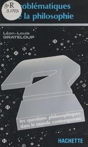 Léon-Louis Grateloup et  Collectif - Problématiques de la philosophie - Les questions philosophiques dans le monde contemporain.