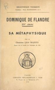 Léon Mahieu et Pierre Mandonnet - Dominique de Flandre - XVe siècle. Sa métaphysique.