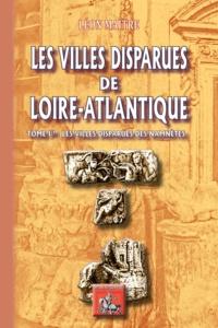 Télécharger google book Les Villes disparues de Loire-Atlantique  - Tome 1, Les villes disparues des Namnètes PDB FB2 PDF 9782824009643 in French par Léon Maître