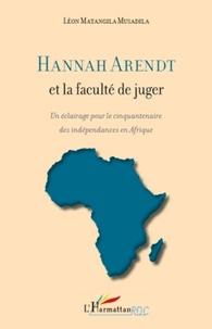 Léon Matangila Musadila - Hannah Arendt et la faculté de juger - Un éclairage pour le cinquantenaire des indépendances en Afrique.