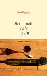 Dictionnaire chic du vin - Léon Mazzella |