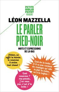Léon Mazzella - Le Parler pied-noir - Mots et expressions de là-bas.