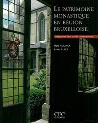 Léon Meganck et Xavier Claes - Le patrimoine monastique en région bruxelloise - Intégration dans la ville contemporain.