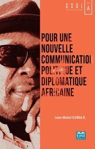 Léon-Michel Ilunga - Pour une nouvelle communication politique et diplomatique africaine.