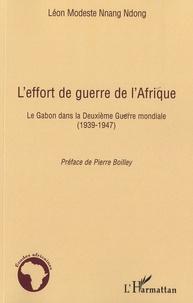 Léon Modeste Nnang Ndong - L'effort de guerre de l'Afrique - Le Gabon dans la Deuxième Guerre mondiale (1939-1947).