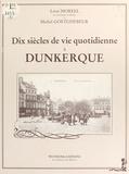 Léon Moreel - Dix siècles de vie quotidienne à Dunkerque.