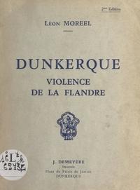 Léon Moreel et  Desreumaux - Dunkerque - Violence de la Flandre.
