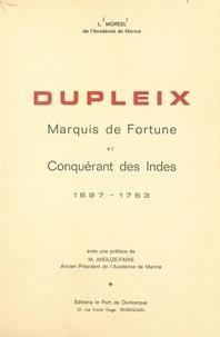 Léon Moreel et Gustave Anduze-Faris - Dupleix, marquis de fortune et conquérant des Indes, 1697-1763.