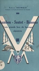 Léon Moret et  Collectif - Chambon, Sautet, Bissorte : trois grands lacs de barrage alpestres.