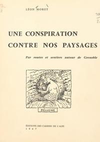 Léon Moret et  Société des écrivains dauphino - Une conspiration contre nos paysages - Par routes et sentiers autour de Grenoble. 47 dessins inédits de l'auteur.