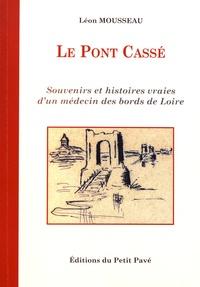 Léon Mousseau - Le pont cassé - Souvenirs et histoires vraies d'un médecin des bords de Loire.