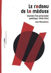 Léon Moussinac - Le radeau de la méduse - Journal d'un prisonnier politique 1940-1941.