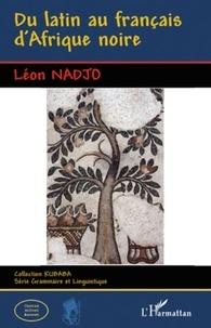 Léon Nadjo - Du latin au français d'Afrique noire.