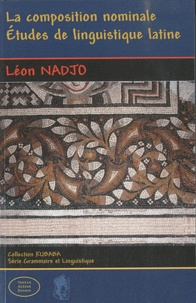 Léon Nadjo - La composition nominale - Etudes de linguistique latine.