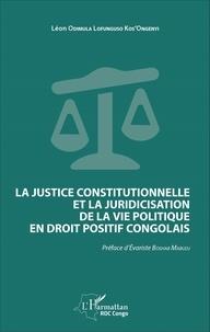 Léon Odimula Lofunguso Kos'Ongenyi - La justice constitutionnelle et la juridicisation de la vie politique en droit positif congolais.