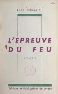 Léon Oleggini - L'épreuve du feu.