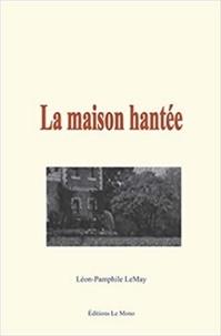 Léon-Pamphile Lemay - La maison hantée.