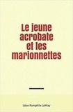 Léon Pamphile Lemay - Le jeune acrobate et les marionnettes.