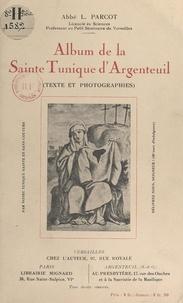 Léon Parcot - Album de la Sainte Tunique d'Argenteuil - Recueil de photographies relatives à son histoire, sa description, ses taches de sang, son inconsutilité, ses guérisons miraculeuses.