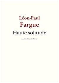 Léon-Paul Fargue - Haute solitude.