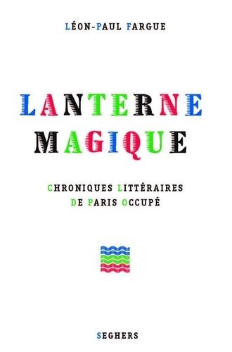 Lanterne magique. Chroniques littéraires de Paris occupé