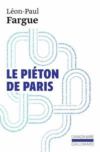 Léon-Paul Fargue - Le piéton de Paris. suivi de D'après Paris.