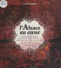 Léon-Pierre Lutten et  Collectif - L'Alsace au cœur.