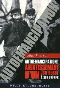 Léon Pinsker - Autoémancipation ! - Avertissement d'un Juif russe à ses frères.
