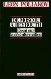 Léon Poliakov - De moscou à Beyrouth - Essai sur la désinformation.