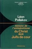 Léon Poliakov - Du christ aux Juifs de cour - Histoire de l'antisémitisme -tome 1-.