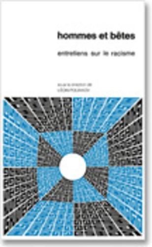Léon Poliakov - Hommes et bêtes - Entretiens sur le racisme. Colloque du Centre culturel international de Cerisy-la-Salle, mai 1973.