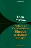 Léon Poliakov - L'Europe suicidaire - Histoire de l'antisémitisme -tome 4-.
