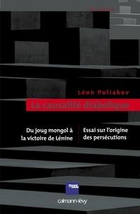 Léon Poliakov - La Causalité diabolique - Essai sur l'origine des persécutions - Du joung mongol à la victoire de Lénine.