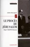 Léon Poliakov - Le Procès de Jérusalem - Juger Adolf Eichmann.