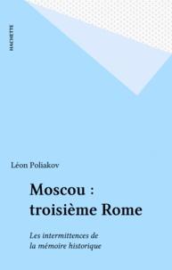 Léon Poliakov - Moscou : troisième Rome - Les intermittences de la mémoire historique.
