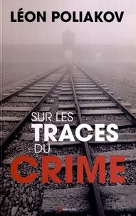 Léon Poliakov - Sur les traces du crime.
