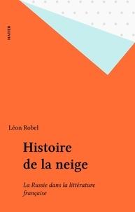Léon Robel - Histoire de la neige - La Russie dans la littérature française.