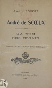 Léon Robert et Alfred Flocard - André de Scœux - Sa vie, ses essais.